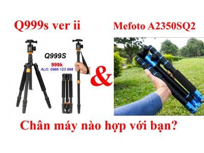 So sánh chân máy Q999s ver ii và Mefoto A2350SQ2 - Bạn chọn chân nào?